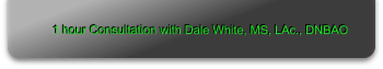 1 hour Consultation with Dale White, MS, LAc., DNBAO